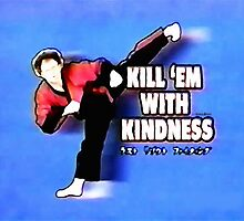KILL EM' WITH KINDNESS Dr. Steve Brule Design by SmashBam by SmashBam