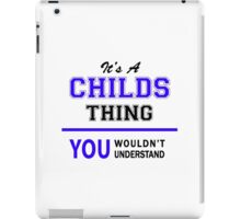 It's a CHILDS thing, you wouldn't understand !! iPad Case/Skin