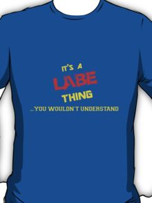 It's a LABE thing, you wouldn't understand !! T-Shirt