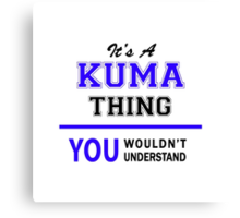 It's a KUMA thing, you wouldn't understand !! Canvas Print