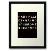 Partially Deceased Syndrome sufferer Framed Print