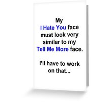 "My ""I Hate You"" Face... Greeting Card"