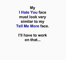 """My """"I Hate You"""" Face... T-Shirt"""