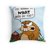 You Wanna Do What With My Fur?!?!?! Throw Pillow