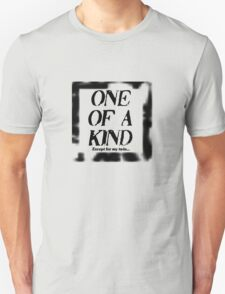One of a Kind---Except for my twin Unisex T-Shirt