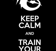 Keep calm and train your dragon WHITE FONT by AinyRena