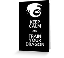 Keep calm and train your dragon WHITE FONT Greeting Card
