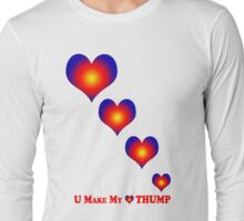 You Make My Heart Thump Long Sleeve T-Shirt