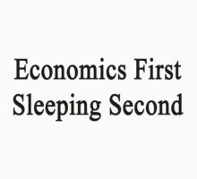 Economics First Sleeping Second  by supernova23