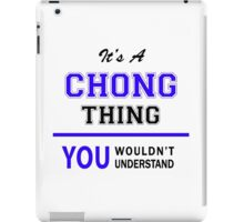 It's a CHONG thing, you wouldn't understand !! iPad Case/Skin