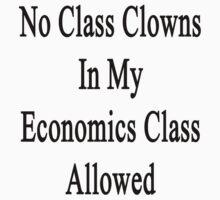 No Class Clowns In My Economics Class Allowed  by supernova23