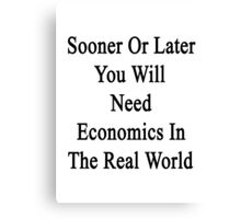 Sooner Or Later You Will Need Economics In The Real World  Canvas Print