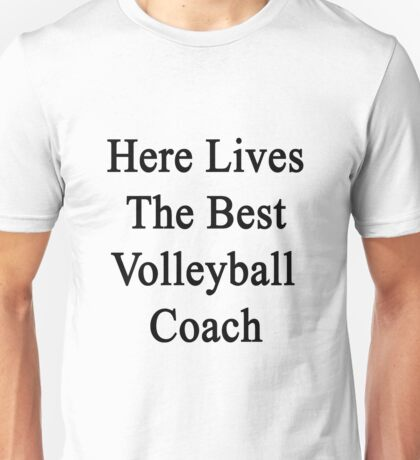 Here Lives The Best Volleyball Coach  Unisex T-Shirt
