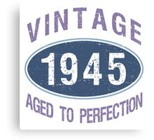 1945 Aged To Perfection Canvas Print