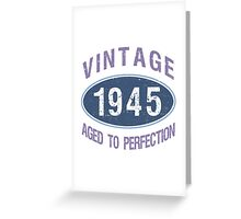 1945 Aged To Perfection Greeting Card