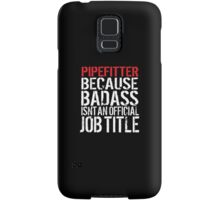 Cool 'Pipefitter because Badass Isn't an Official Job Title' Tshirt, Accessories and Gifts Samsung Galaxy Case/Skin
