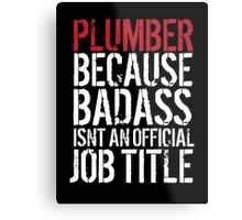 Cool 'Plumber because Badass Isn't an Official Job Title' Tshirt, Accessories and Gifts Metal Print