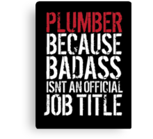 Cool 'Plumber because Badass Isn't an Official Job Title' Tshirt, Accessories and Gifts Canvas Print
