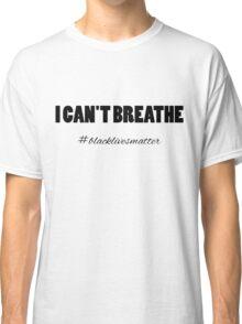 I Can't Breathe. Classic T-Shirt