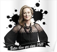 Meryl Streep - Better Than You Since 1949 Poster