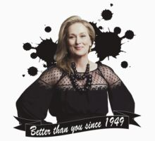 Meryl Streep - Better Than You Since 1949 by JessicasLover