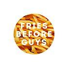 FRIES BEFORE GUYS by chekhovs