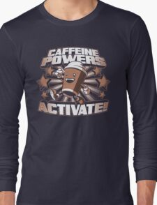 Caffeine Powers... Activate! Long Sleeve T-Shirt