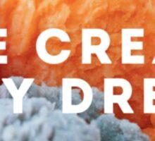 ICE CREAM = MY DREAM Sticker