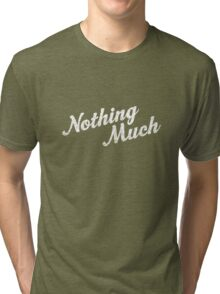 Nothing Much Tri-blend T-Shirt