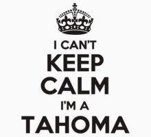 I cant keep calm Im a TAHOMA by icant