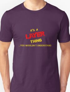 It's a LAYER thing, you wouldn't understand !! T-Shirt