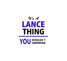 It's a LANCE thing, you wouldn't understand !! by thenamer