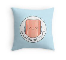 In bacon we trust Throw Pillow