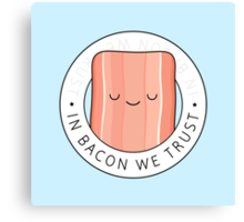 In bacon we trust Canvas Print