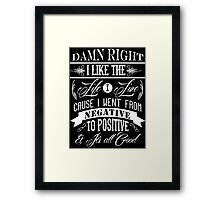DAMN RIGHT I LIKE THE LIFE I LIVE - WHITE Framed Print