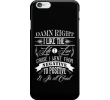 DAMN RIGHT I LIKE THE LIFE I LIVE - WHITE iPhone Case/Skin
