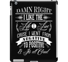 DAMN RIGHT I LIKE THE LIFE I LIVE - WHITE iPad Case/Skin
