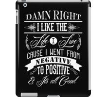 DAMN RIGHT I LIKE THE LIFE I LIVE - WHITE iPad Case/Skin