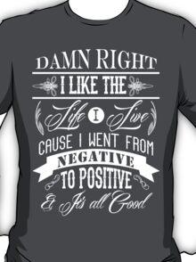 DAMN RIGHT I LIKE THE LIFE I LIVE - WHITE T-Shirt