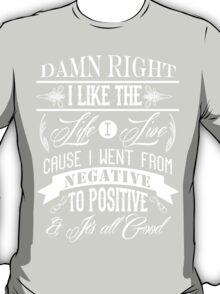 DAMN RIGHT I LIKE THE LIFE I LIVE - WHITE T-Shirt