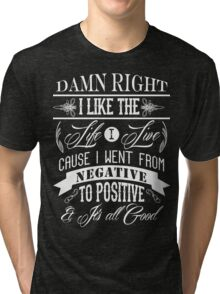 DAMN RIGHT I LIKE THE LIFE I LIVE - WHITE Tri-blend T-Shirt