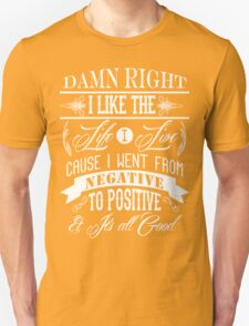 DAMN RIGHT I LIKE THE LIFE I LIVE - WHITE Unisex T-Shirt
