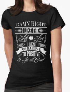DAMN RIGHT I LIKE THE LIFE I LIVE - WHITE Womens Fitted T-Shirt