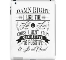 DAMN RIGHT I LIKE THE LIFE I LIVE - BLACK iPad Case/Skin