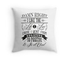 DAMN RIGHT I LIKE THE LIFE I LIVE - BLACK Throw Pillow