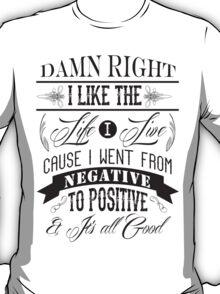 DAMN RIGHT I LIKE THE LIFE I LIVE - BLACK T-Shirt