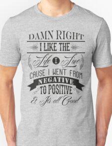 DAMN RIGHT I LIKE THE LIFE I LIVE - BLACK Unisex T-Shirt