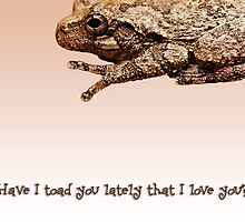 Have I toad you lately that I love you? by Bonnie T.  Barry