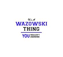 It's a WAZOWSKI thing, you wouldn't understand !! by allnames