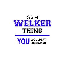 It's a WELKER thing, you wouldn't understand !! by allnames